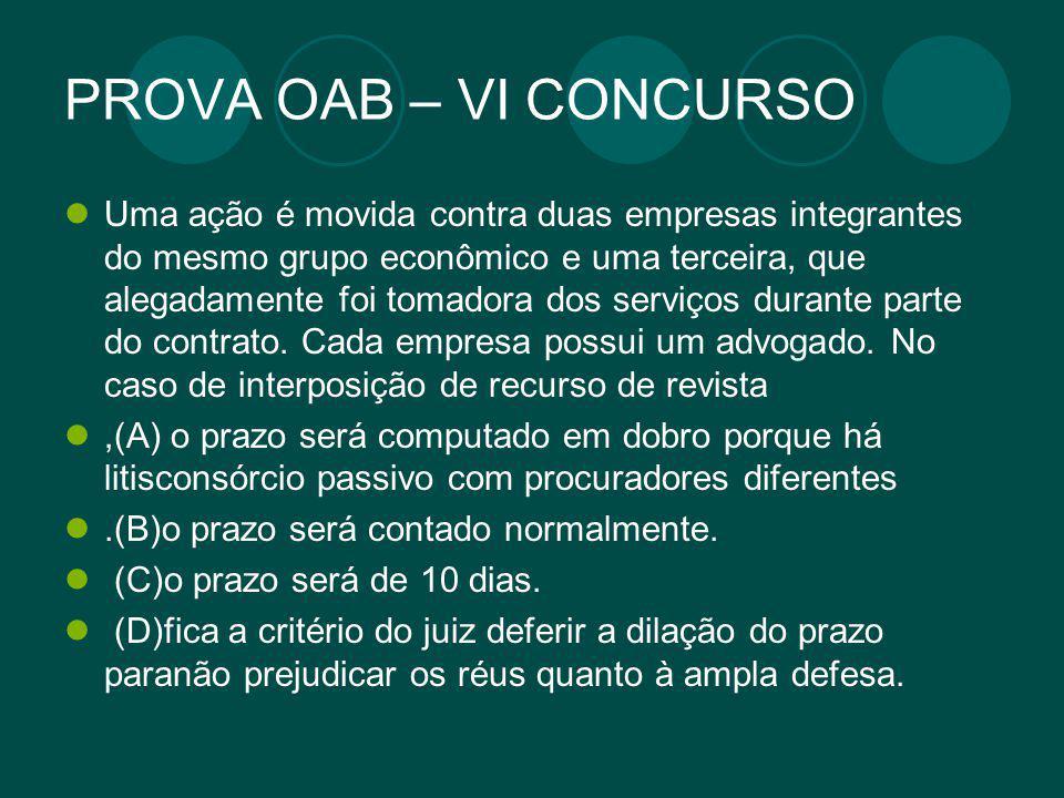PROVA OAB – VI CONCURSO Uma ação é movida contra duas empresas integrantes do mesmo grupo econômico e uma terceira, que alegadamente foi tomadora dos