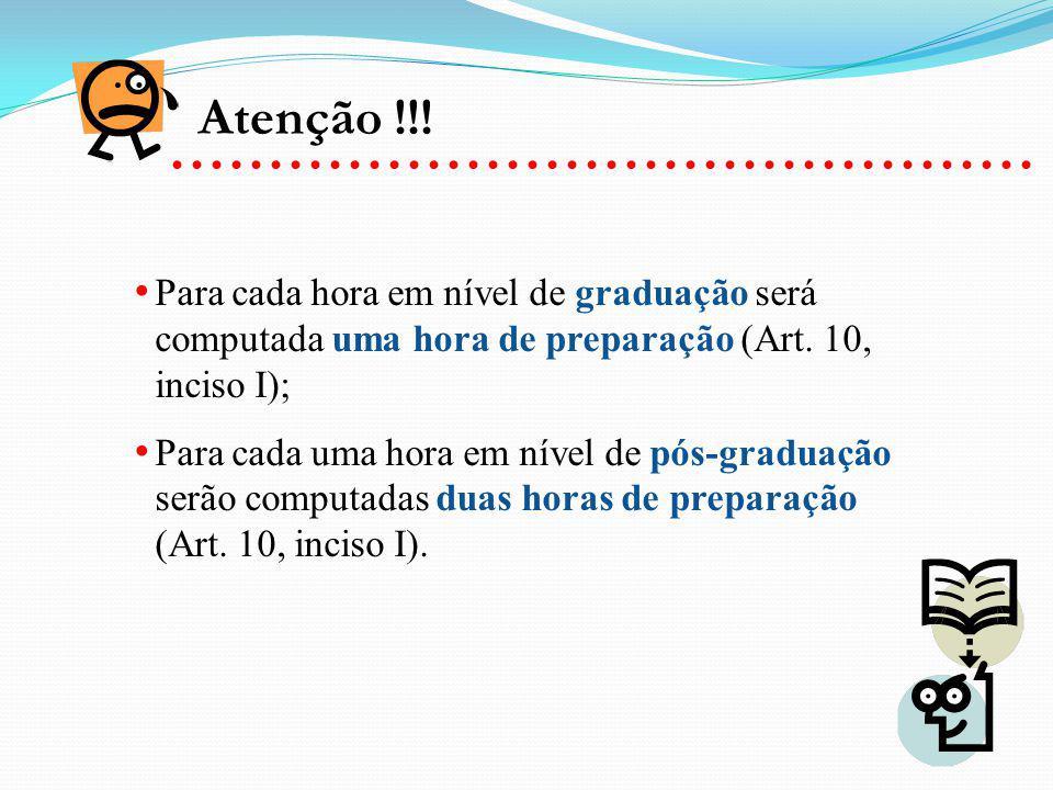 Para cada hora em nível de graduação será computada uma hora de preparação (Art. 10, inciso I); Para cada uma hora em nível de pós-graduação serão com