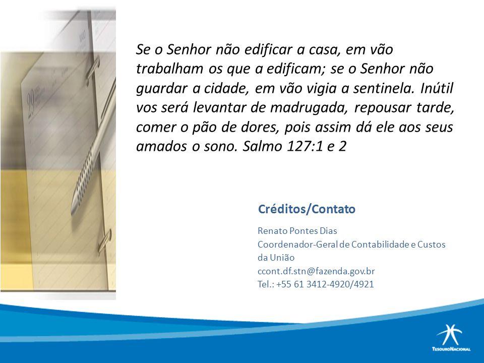 Créditos/Contato Renato Pontes Dias Coordenador-Geral de Contabilidade e Custos da União ccont.df.stn@fazenda.gov.br Tel.: +55 61 3412-4920/4921 Se o