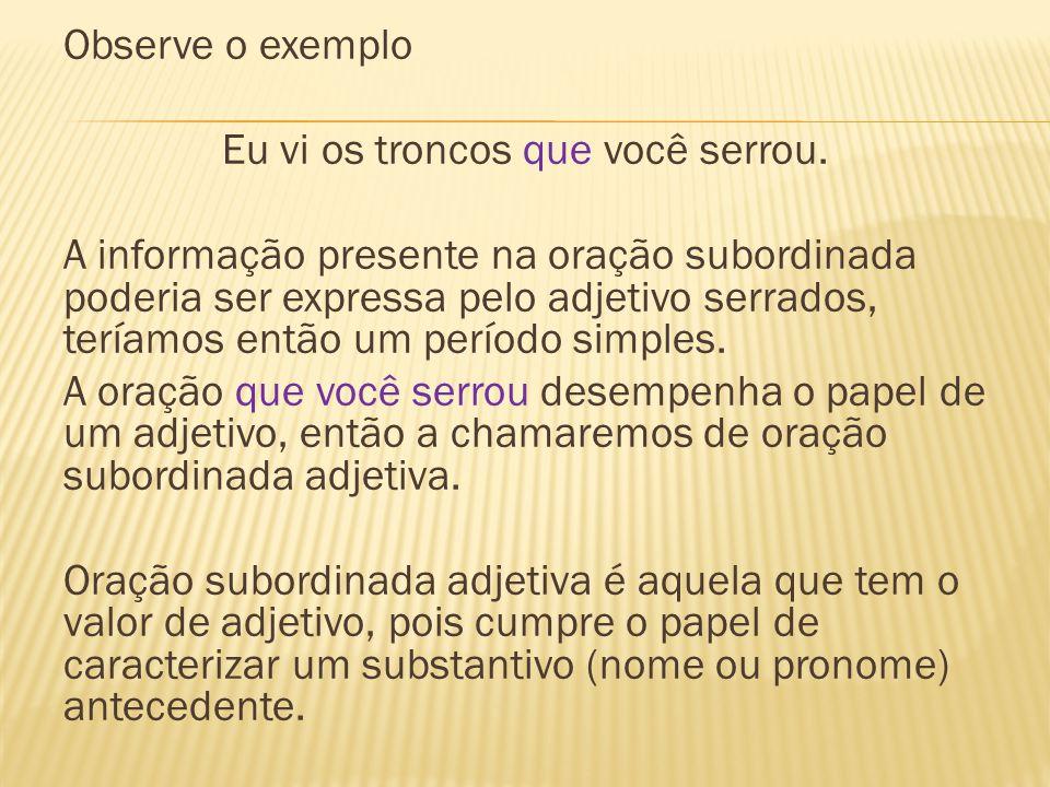 As orações subordinadas adjetivas são introduzidas por pronomes relativos (cujo, onde, o qual) Ex: Adorei sua redação cujo tema foi o materialismo.