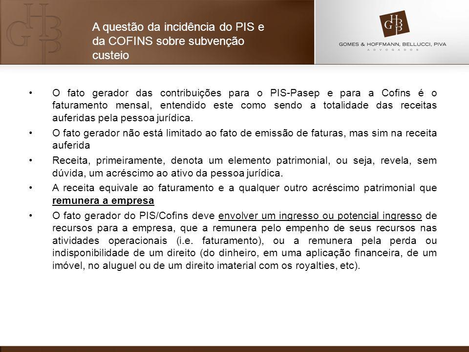 O fato gerador das contribuições para o PIS-Pasep e para a Cofins é o faturamento mensal, entendido este como sendo a totalidade das receitas auferida