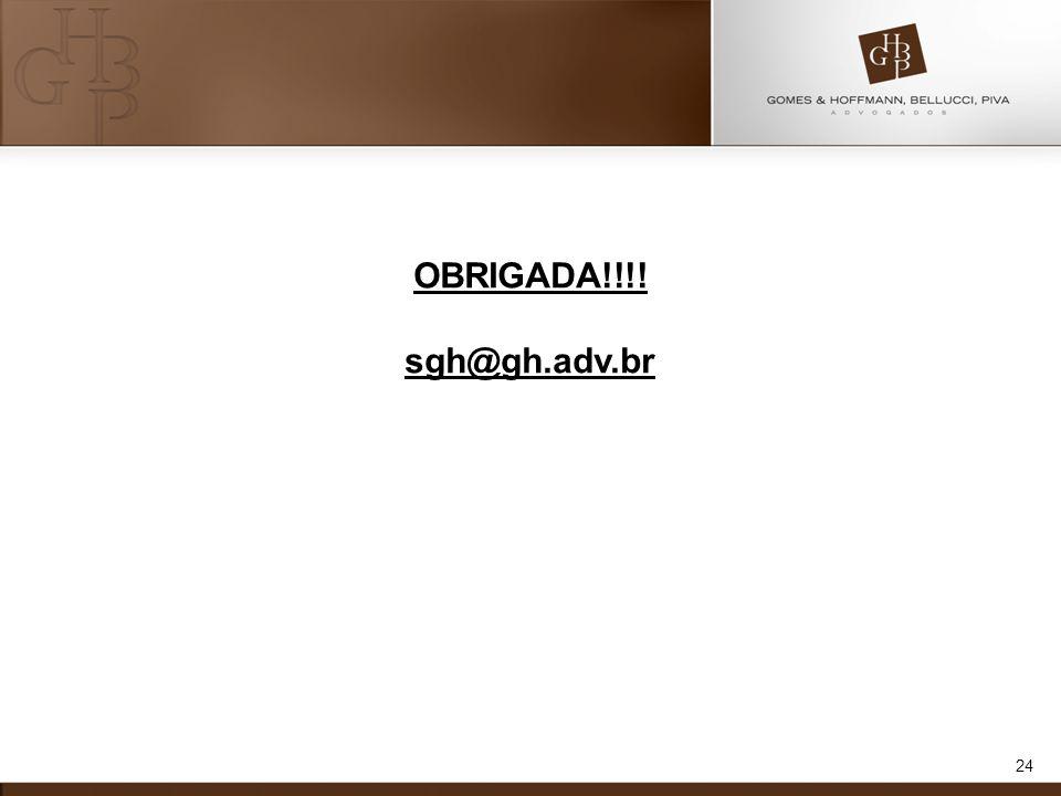 OBRIGADA!!!! sgh@gh.adv.br 24