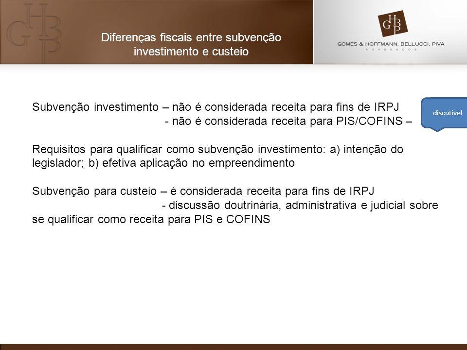 Subvenção investimento – não é considerada receita para fins de IRPJ - não é considerada receita para PIS/COFINS – Requisitos para qualificar como sub