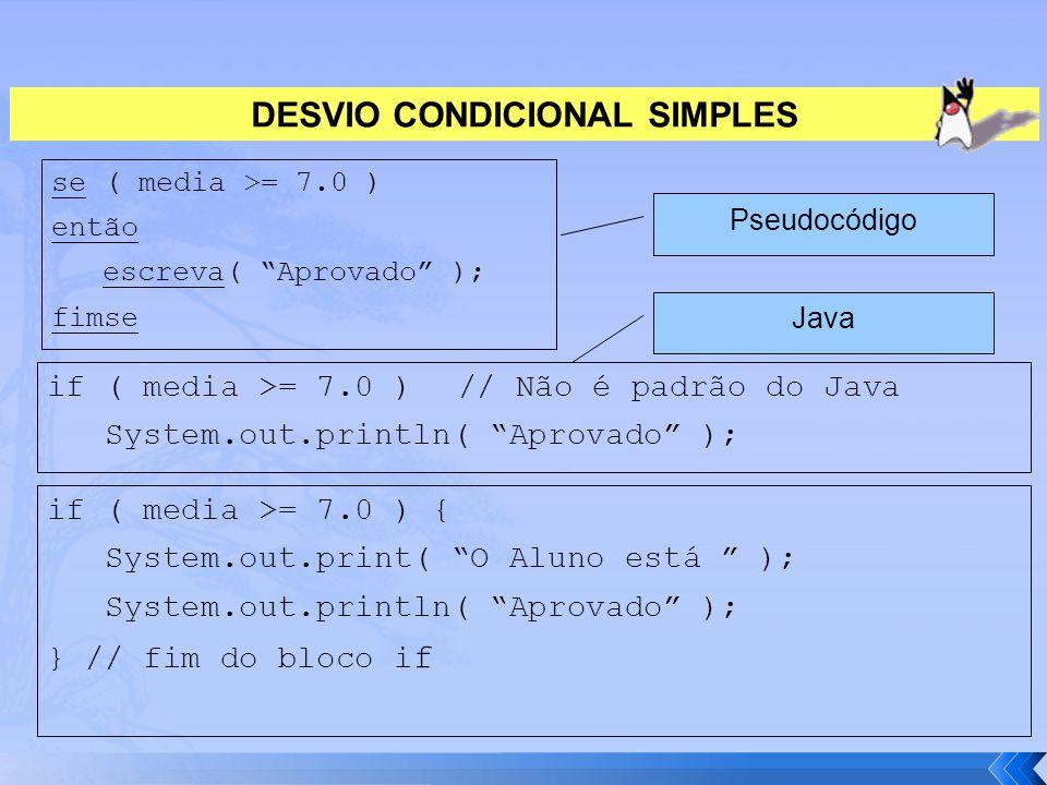 """DESVIO CONDICIONAL SIMPLES se ( media >= 7.0 ) então escreva( """"Aprovado"""" ); fimse if ( media >= 7.0 )// Não é padrão do Java System.out.println( """"Apro"""