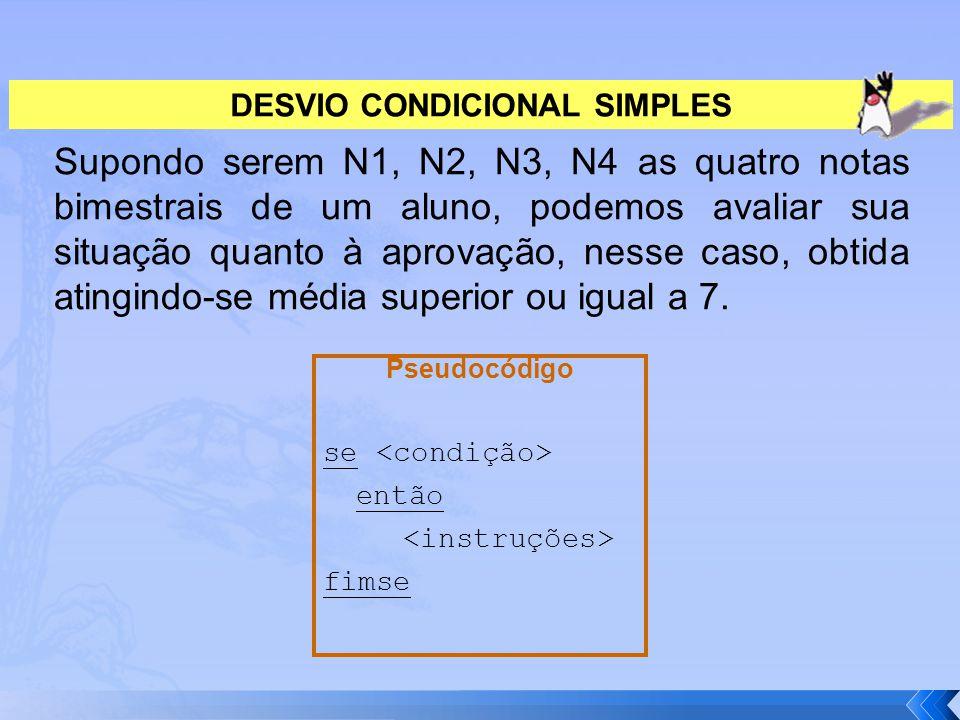 DESVIO CONDICIONAL SIMPLES Supondo serem N1, N2, N3, N4 as quatro notas bimestrais de um aluno, podemos avaliar sua situação quanto à aprovação, nesse