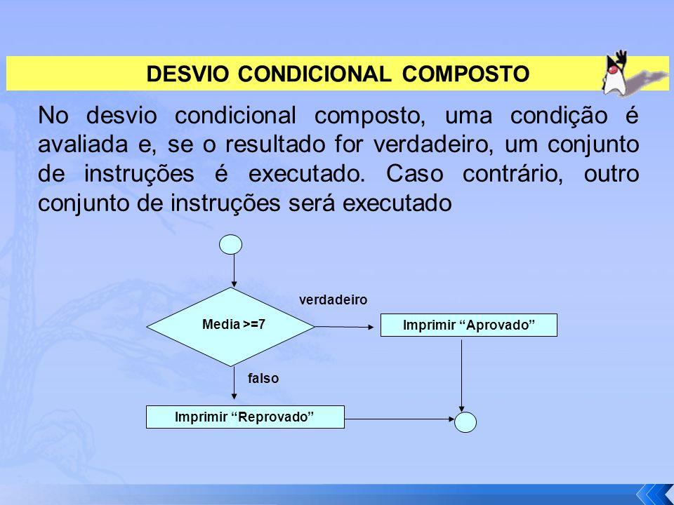DESVIO CONDICIONAL COMPOSTO No desvio condicional composto, uma condição é avaliada e, se o resultado for verdadeiro, um conjunto de instruções é exec