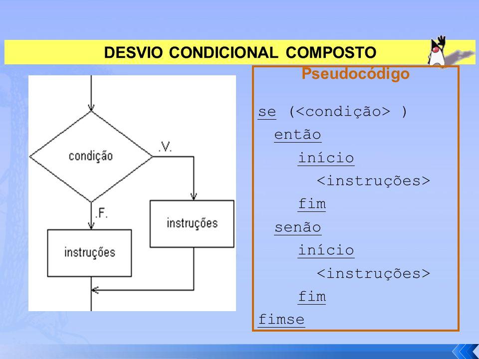 DESVIO CONDICIONAL COMPOSTO Pseudocódigo se ( ) então início fim senão início fim fimse