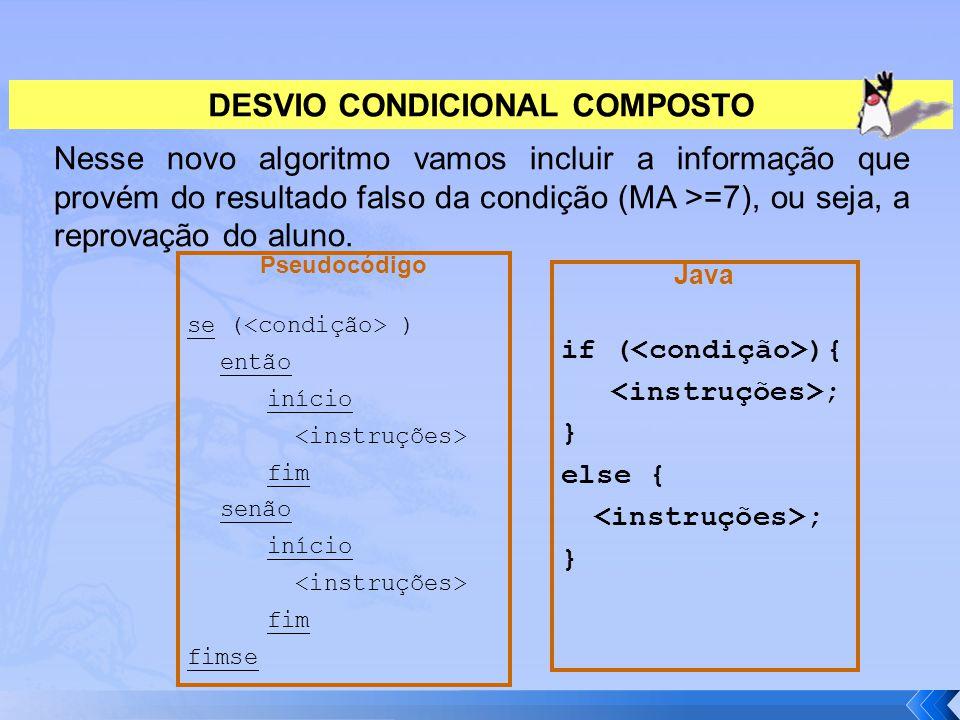 DESVIO CONDICIONAL COMPOSTO Nesse novo algoritmo vamos incluir a informação que provém do resultado falso da condição (MA >=7), ou seja, a reprovação