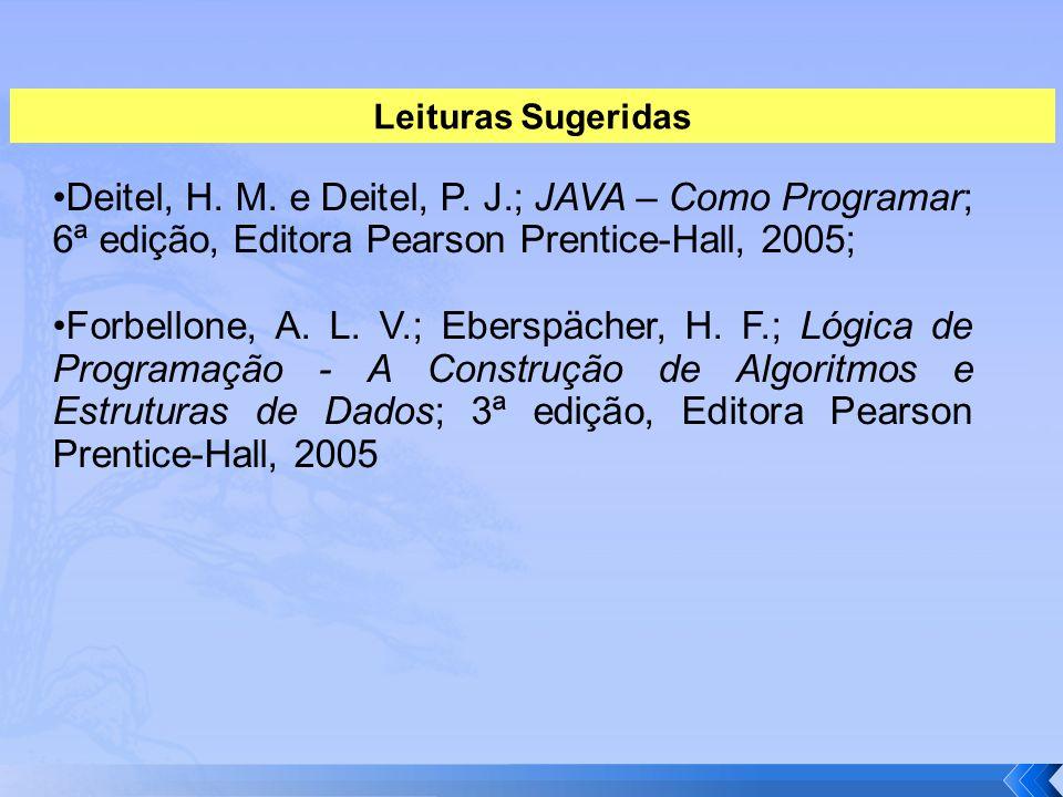 Deitel, H. M. e Deitel, P. J.; JAVA – Como Programar; 6ª edição, Editora Pearson Prentice-Hall, 2005; Forbellone, A. L. V.; Eberspächer, H. F.; Lógica
