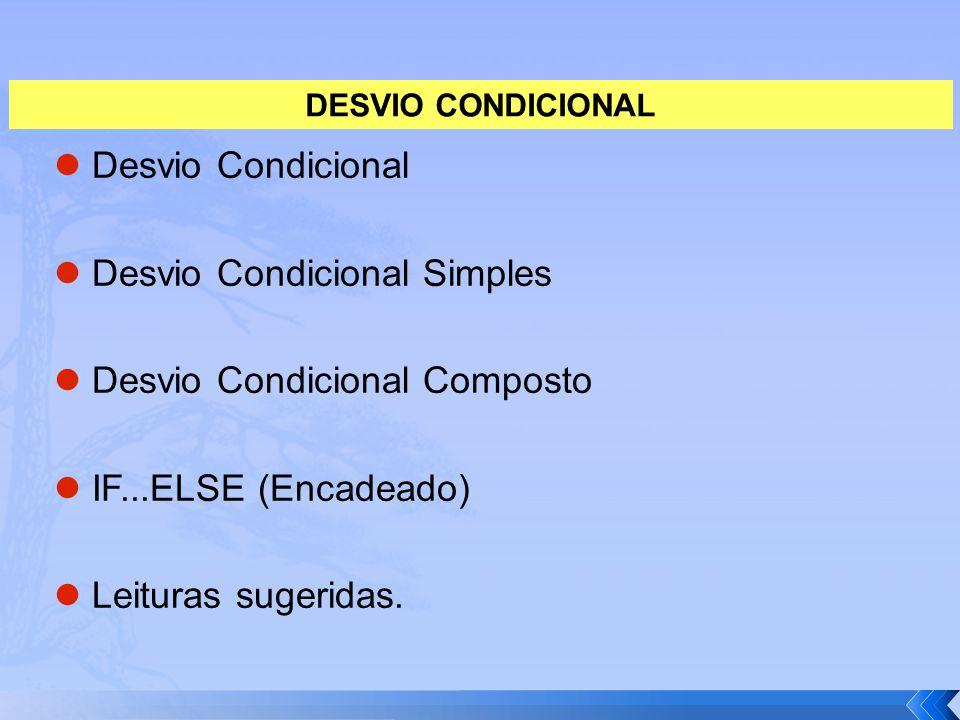 Desvio Condicional Desvio Condicional Simples Desvio Condicional Composto IF...ELSE (Encadeado) Leituras sugeridas. DESVIO CONDICIONAL
