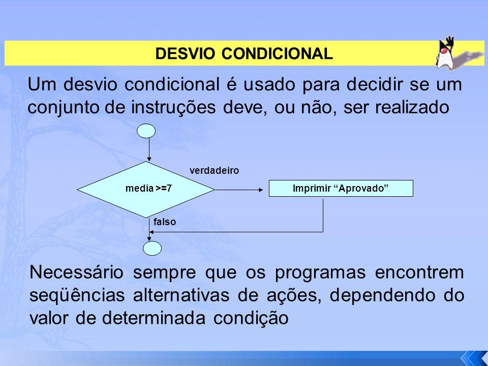 """Um desvio condicional é usado para decidir se um conjunto de instruções deve, ou não, ser realizado DESVIO CONDICIONAL media >=7 Imprimir """"Aprovado"""" v"""
