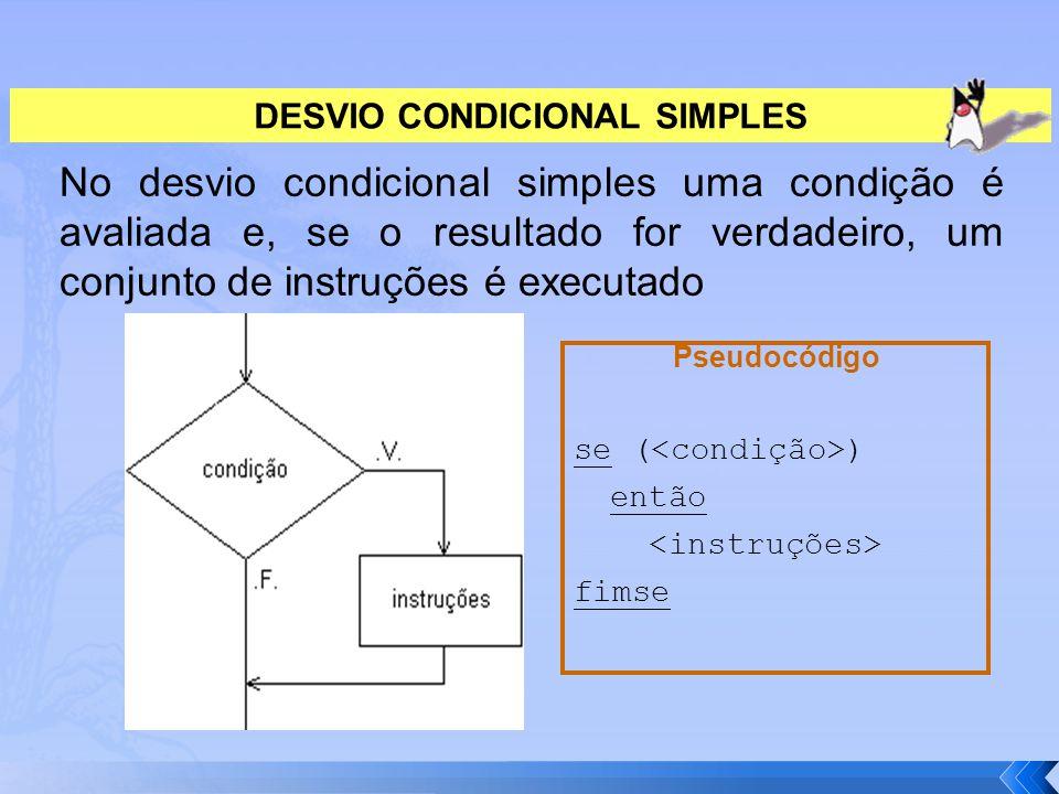 DESVIO CONDICIONAL SIMPLES No desvio condicional simples uma condição é avaliada e, se o resultado for verdadeiro, um conjunto de instruções é executa