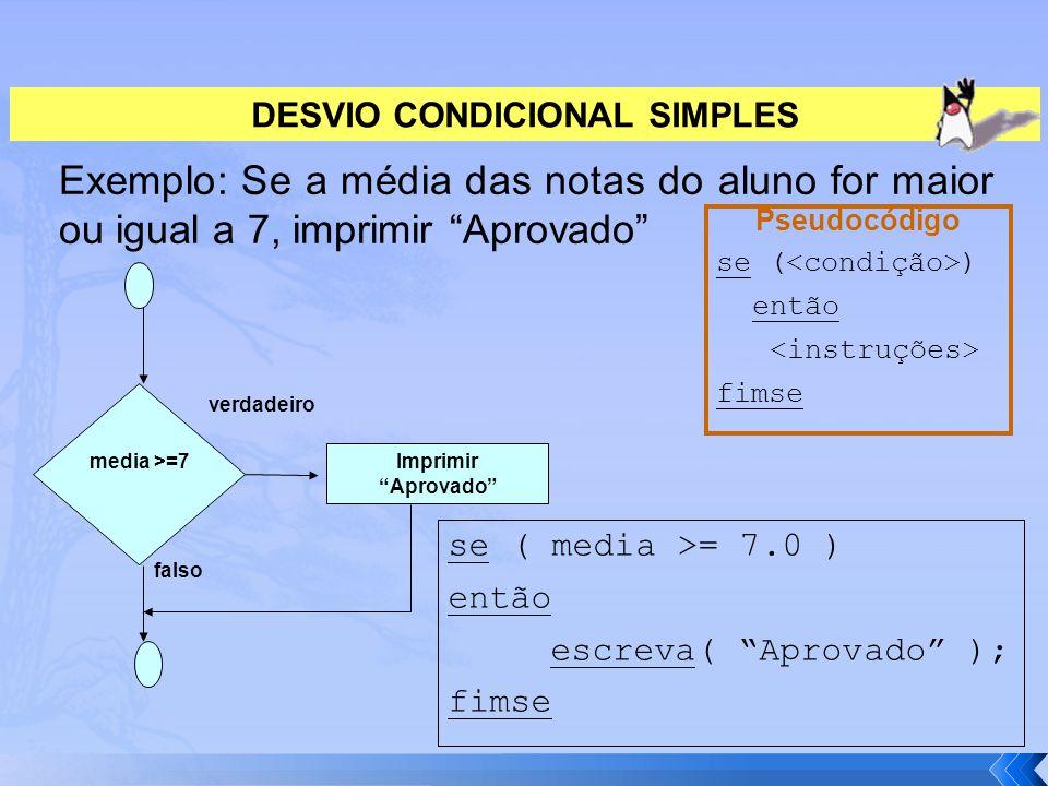 """DESVIO CONDICIONAL SIMPLES Exemplo: Se a média das notas do aluno for maior ou igual a 7, imprimir """"Aprovado"""" se ( media >= 7.0 ) então escreva( """"Apro"""