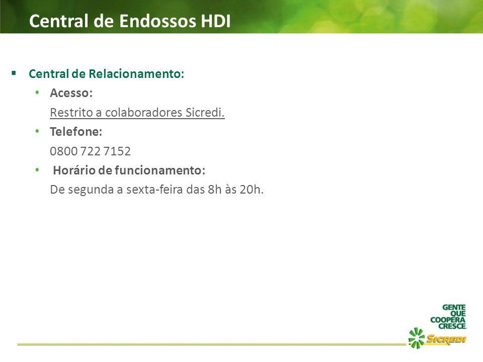 Central de Endossos HDI  Central de Relacionamento: Acesso: Restrito a colaboradores Sicredi. Telefone: 0800 722 7152 Horário de funcionamento: De se