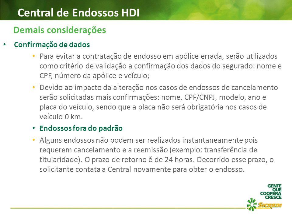 Central de Endossos HDI Demais considerações Confirmação de dados Para evitar a contratação de endosso em apólice errada, serão utilizados como critér