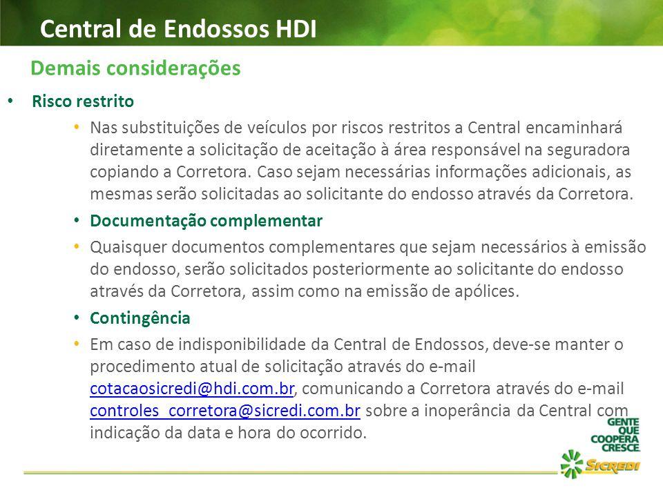Central de Endossos HDI Demais considerações Risco restrito Nas substituições de veículos por riscos restritos a Central encaminhará diretamente a sol