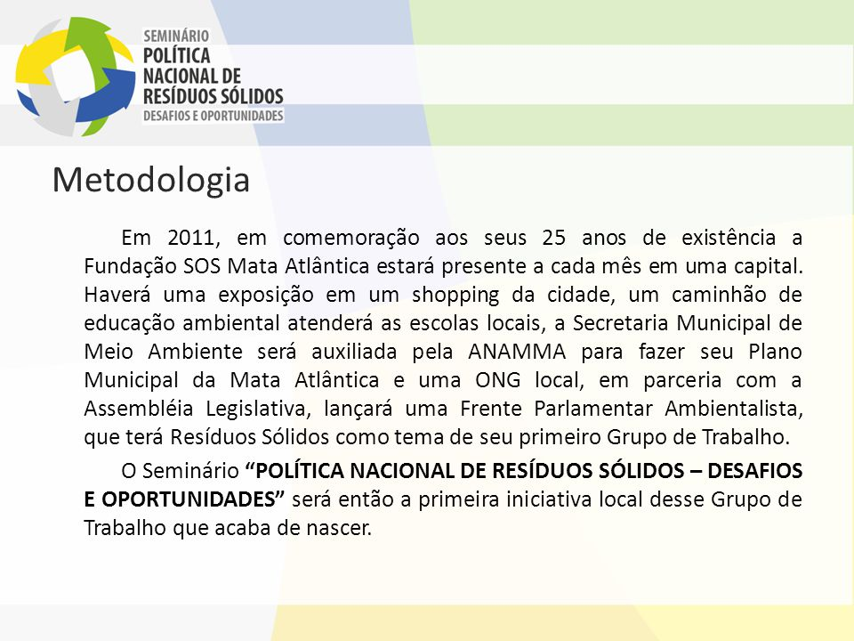 Metodologia (continuação) Uma coordenação nacional fará os contatos com as Secretarias de Meio Ambiente e com a novas Frentes Parlamentares Ambientalistas com antecedência passando todas as coordenadas para a produção dos seminários.