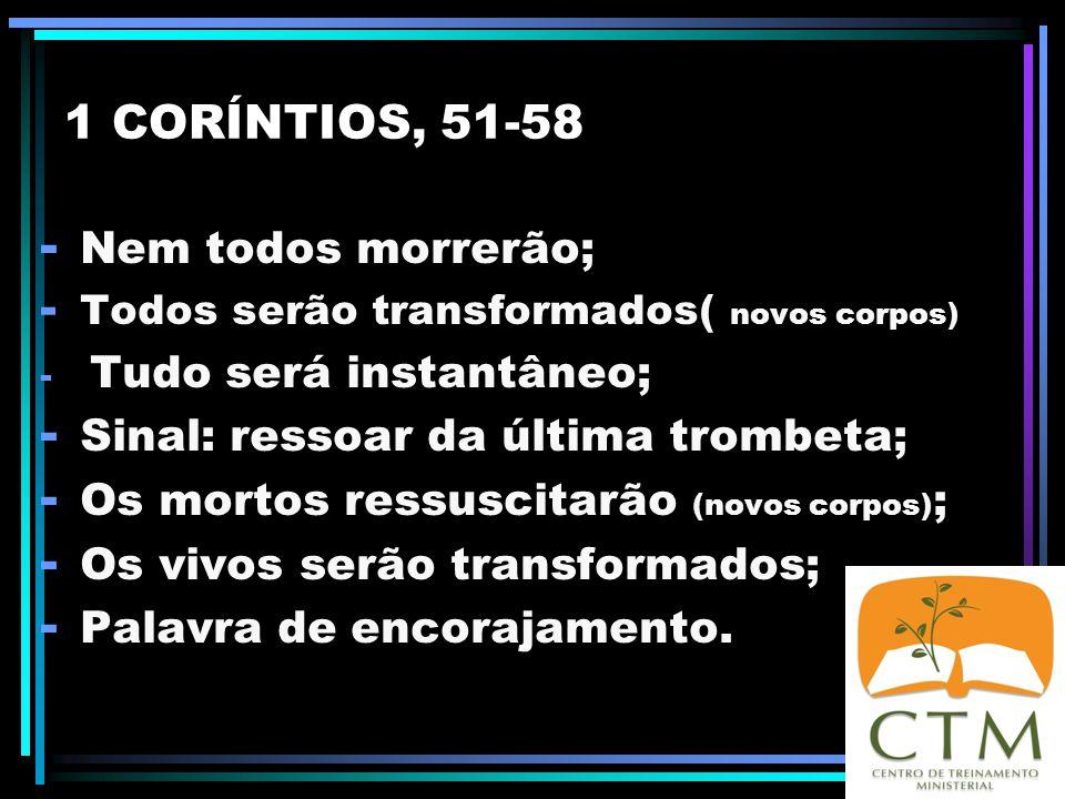1 CORÍNTIOS, 15.51-58 57 Graças a Deus, que nos dá a vitória por intermédio de nosso Senhor Jesus Cristo. 58 Portanto, meus amados irmãos, sede firmes