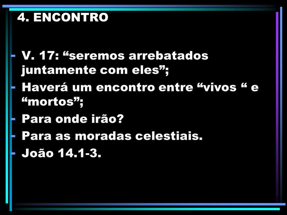"""3. ARREBATAMENTO - v. 17: """"seremos arrebatados""""; - Os cristão serão levados à presença do Senhor, sem a experiência da morte física; - Serão revestido"""