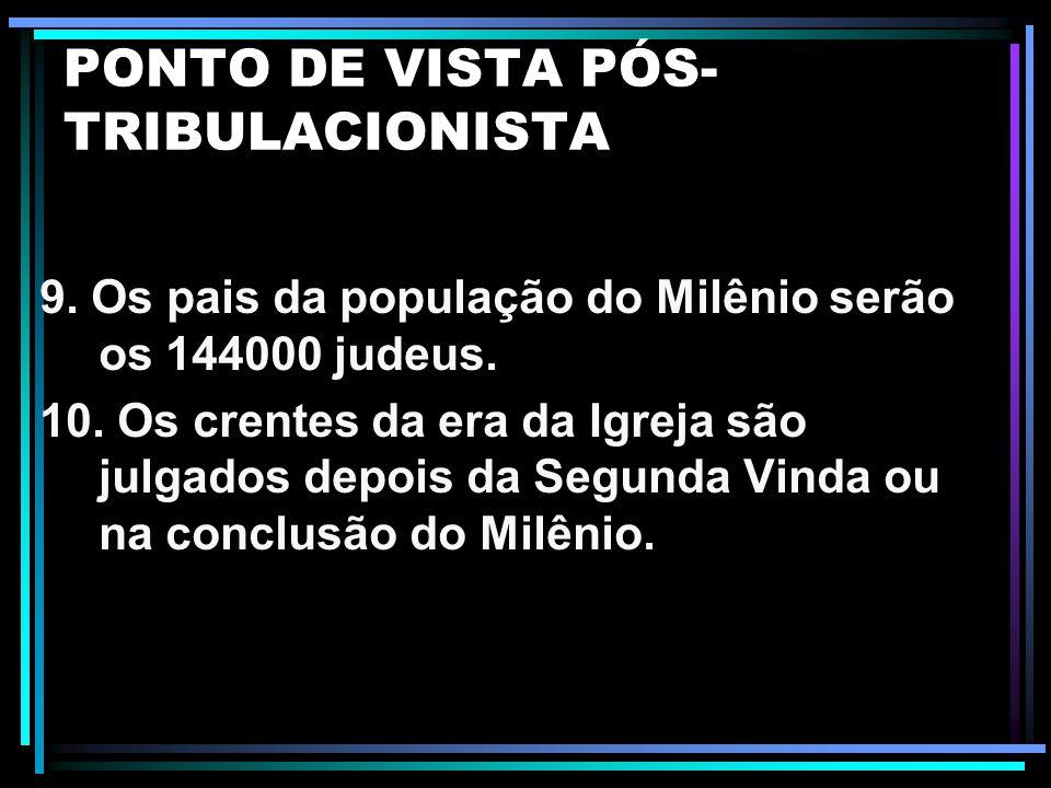PONTO DE VISTA PÓS- TRIBULACIONISTA 5. Os 144.000 são redimidos na conclusão da Tribulação. 6. O Arrebatamento e a Segunda Vinda são o mesmo e único e