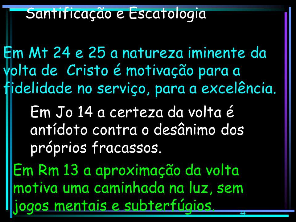 43 Santificação e Escatologia Santificação exige uma dimensão escatológica. Não existe o aperfeiçoamento real sem aquela motivação que transcenda o pr