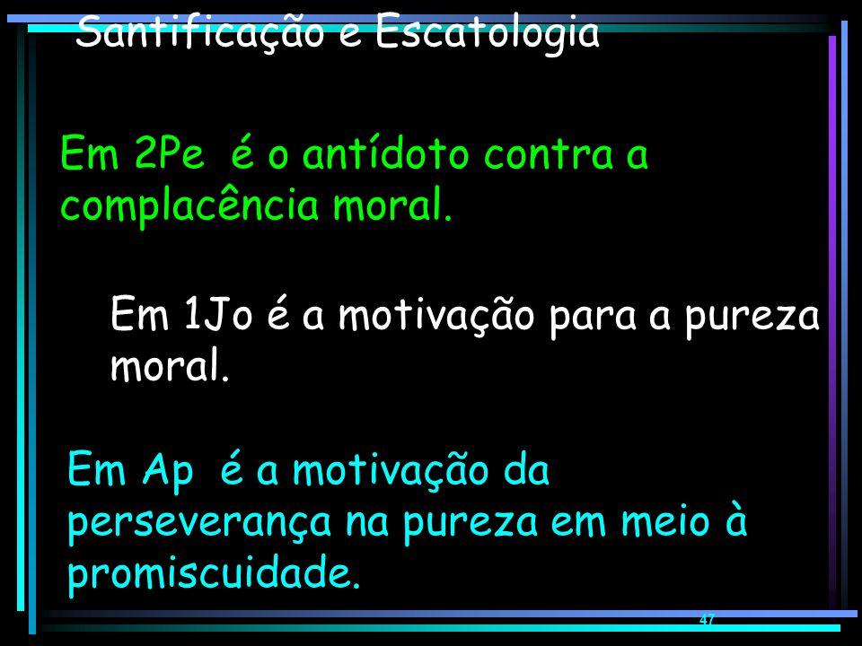 46 Santificação e Escatologia Em 1Pe é a motivação da perseverança em meio à crise. Em 2 Ts 2 e 3, é o antídoto contra o ócio e a vida desordenada. Em
