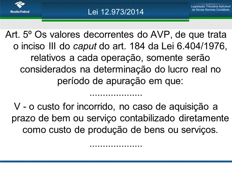 Lei 12.973/2014 Art. 5º Os valores decorrentes do AVP, de que trata o inciso III do caput do art. 184 da Lei 6.404/1976, relativos a cada operação, so