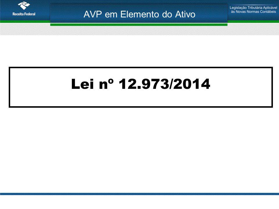 Lei 12.973/2014 Art.5º Os valores decorrentes do AVP.........................