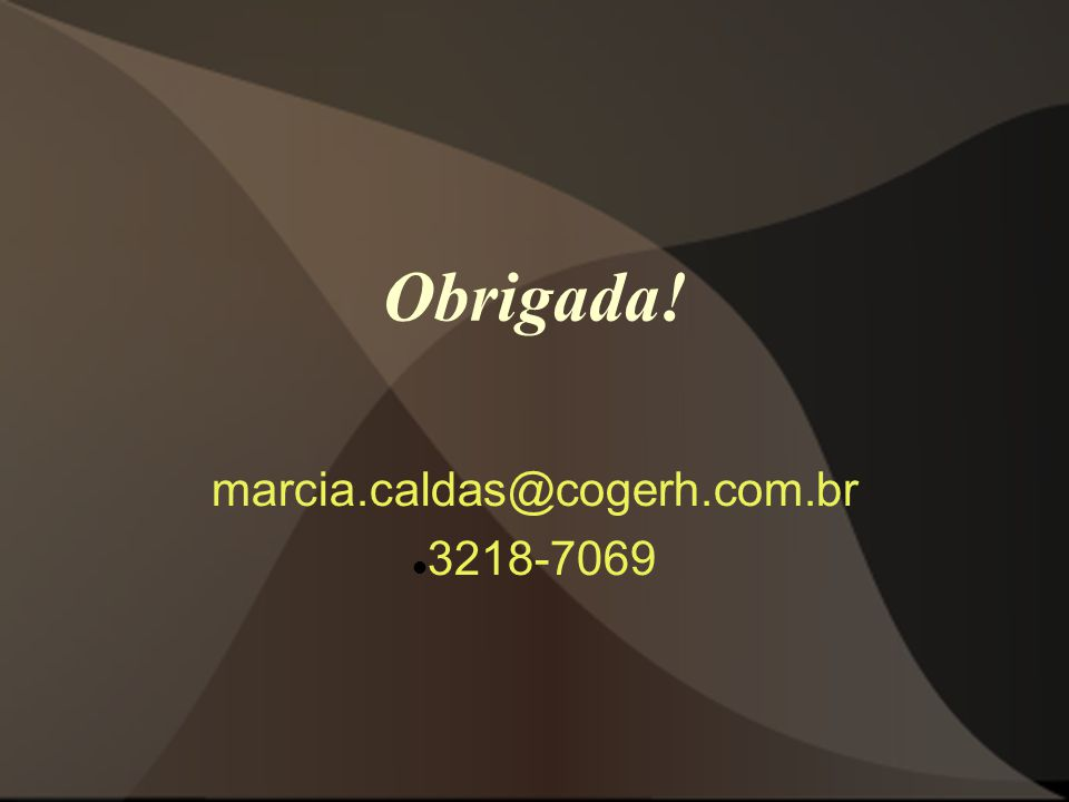 Obrigada! marcia.caldas@cogerh.com.br 3218-7069