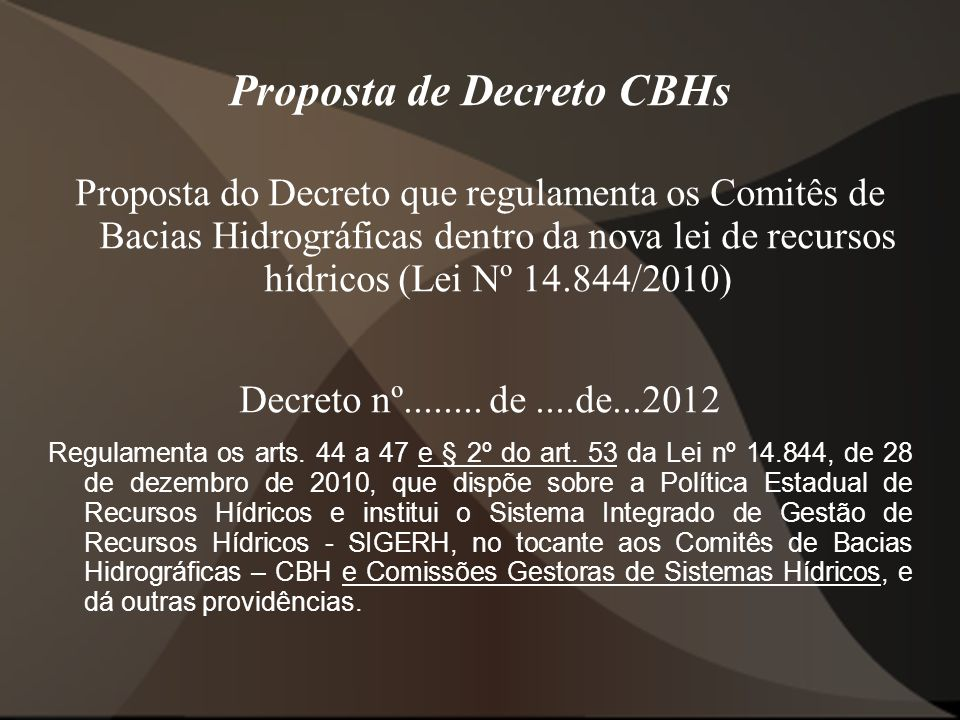 Proposta de Decreto CBHs Proposta do Decreto que regulamenta os Comitês de Bacias Hidrográficas dentro da nova lei de recursos hídricos (Lei Nº 14.844/2010) Decreto nº........