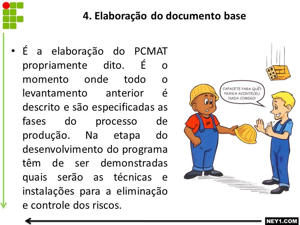 4. Elaboração do documento base É a elaboração do PCMAT propriamente dito. É o momento onde todo o levantamento anterior é descrito e são especificada