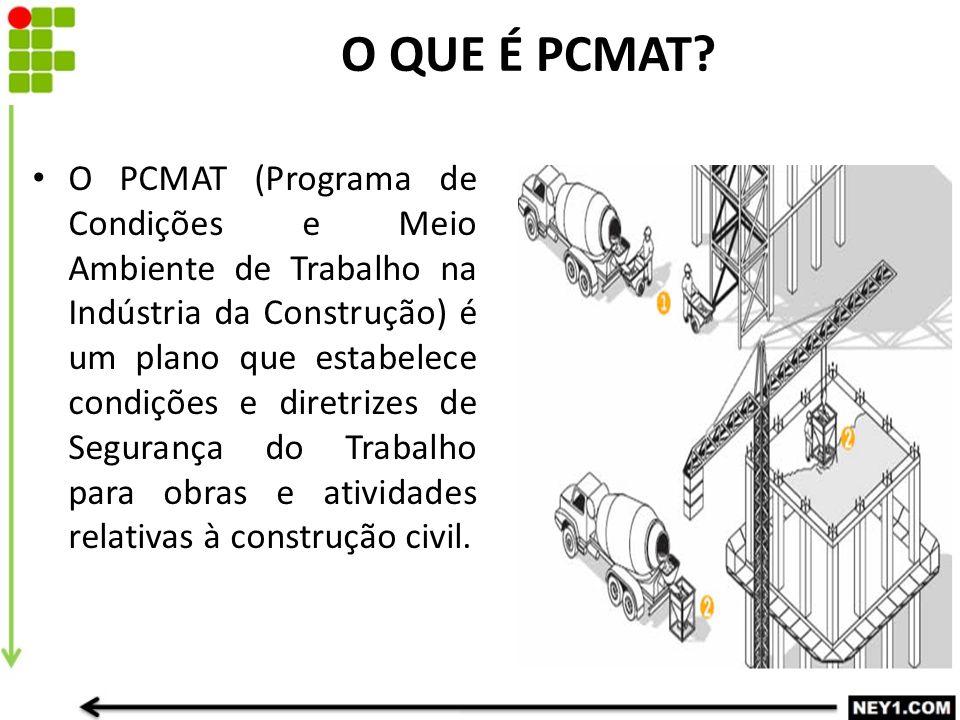O QUE É PCMAT? O PCMAT (Programa de Condições e Meio Ambiente de Trabalho na Indústria da Construção) é um plano que estabelece condições e diretrizes