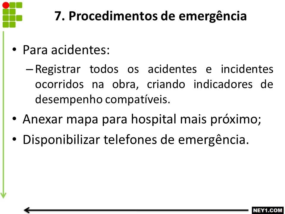 7. Procedimentos de emergência Para acidentes: – Registrar todos os acidentes e incidentes ocorridos na obra, criando indicadores de desempenho compat