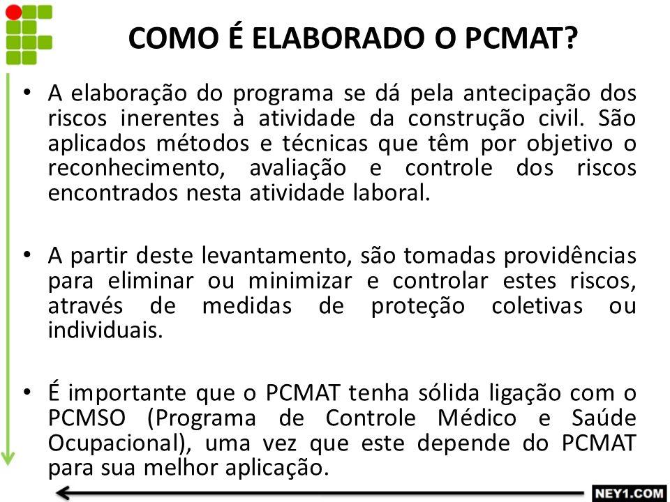 COMO É ELABORADO O PCMAT? A elaboração do programa se dá pela antecipação dos riscos inerentes à atividade da construção civil. São aplicados métodos