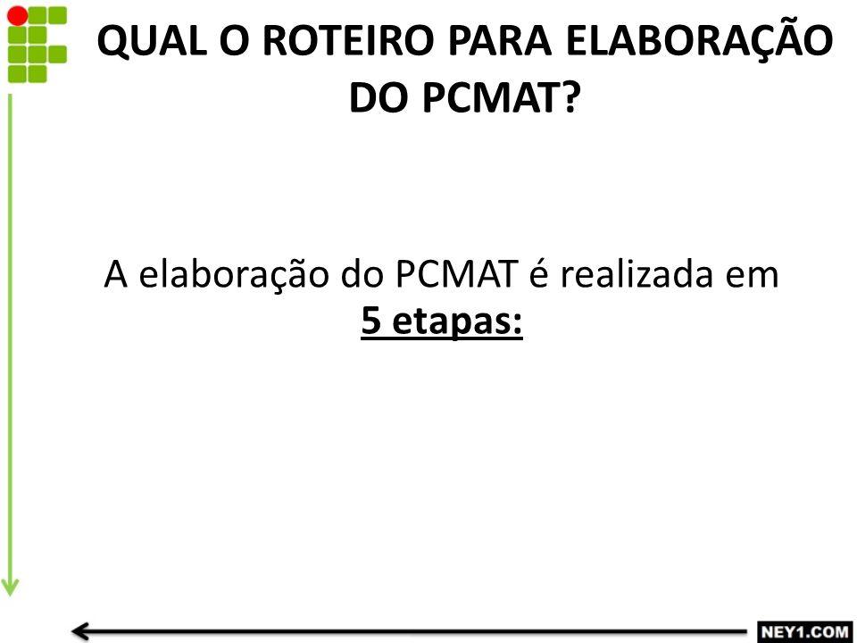 QUAL O ROTEIRO PARA ELABORAÇÃO DO PCMAT? A elaboração do PCMAT é realizada em 5 etapas: