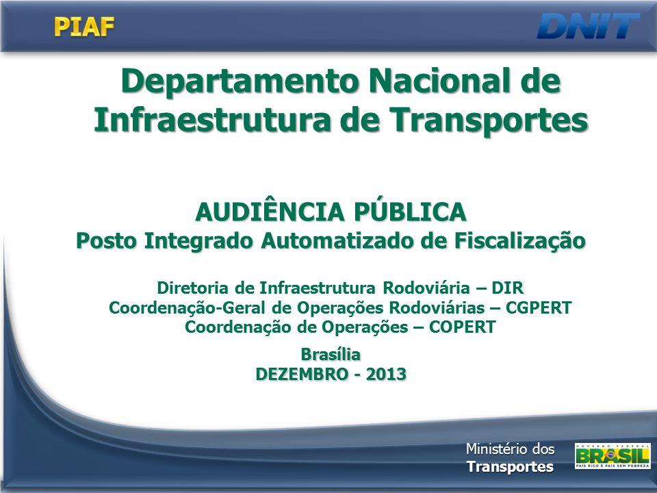 AUDIÊNCIA PÚBLICA Posto Integrado Automatizado de Fiscalização Brasília DEZEMBRO - 2013 Departamento Nacional de Infraestrutura de Transportes Diretor