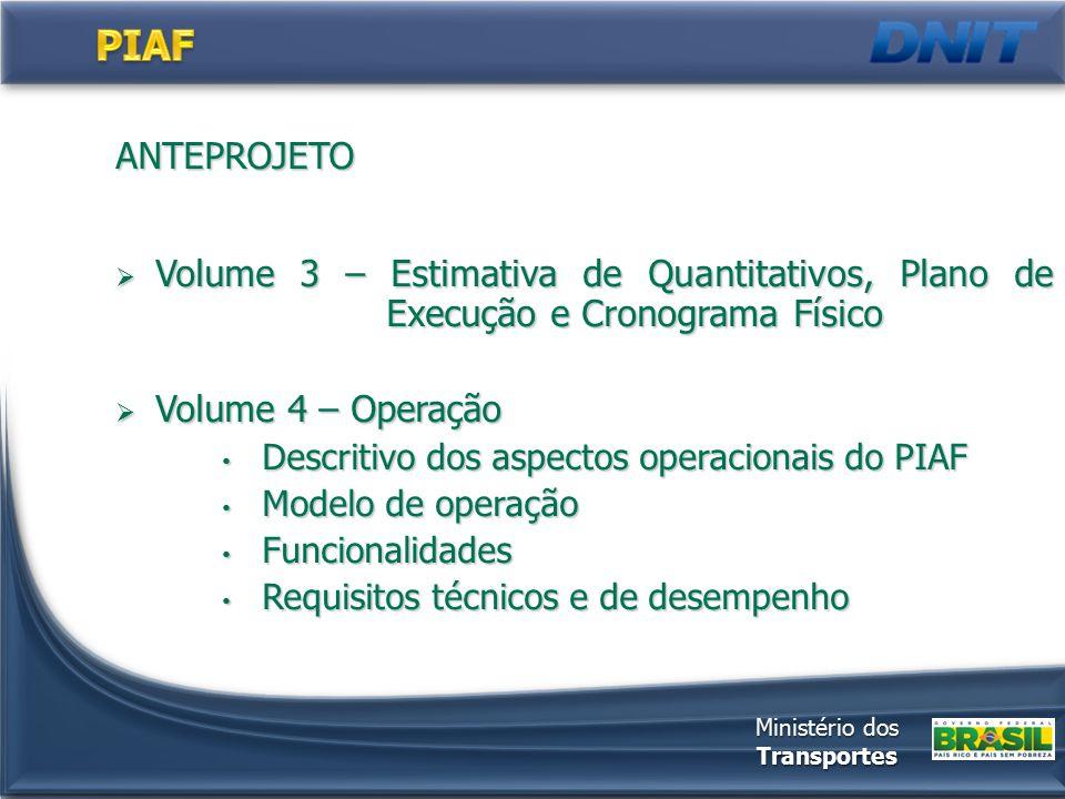 ANTEPROJETO  Volume 3 – Estimativa de Quantitativos, Plano de Execução e Cronograma Físico  Volume 4 – Operação Descritivo dos aspectos operacionais