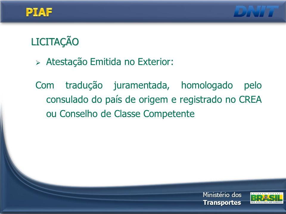 LICITAÇÃO  Atestação Emitida no Exterior: Com tradução juramentada, homologado pelo consulado do país de origem e registrado no CREA ou Conselho de Classe Competente Ministério dos Transportes