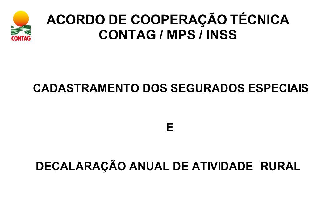 ACORDO DE COOPERAÇÃO TÉCNICA CONTAG / MPS / INSS CADASTRAMENTO DOS SEGURADOS ESPECIAIS E DECALARAÇÃO ANUAL DE ATIVIDADE RURAL