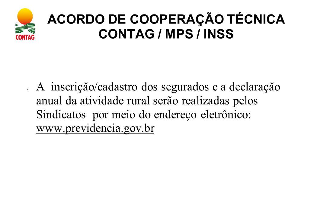 ACORDO DE COOPERAÇÃO TÉCNICA CONTAG / MPS / INSS - A inscrição/cadastro dos segurados e a declaração anual da atividade rural serão realizadas pelos Sindicatos por meio do endereço eletrônico: www.previdencia.gov.br