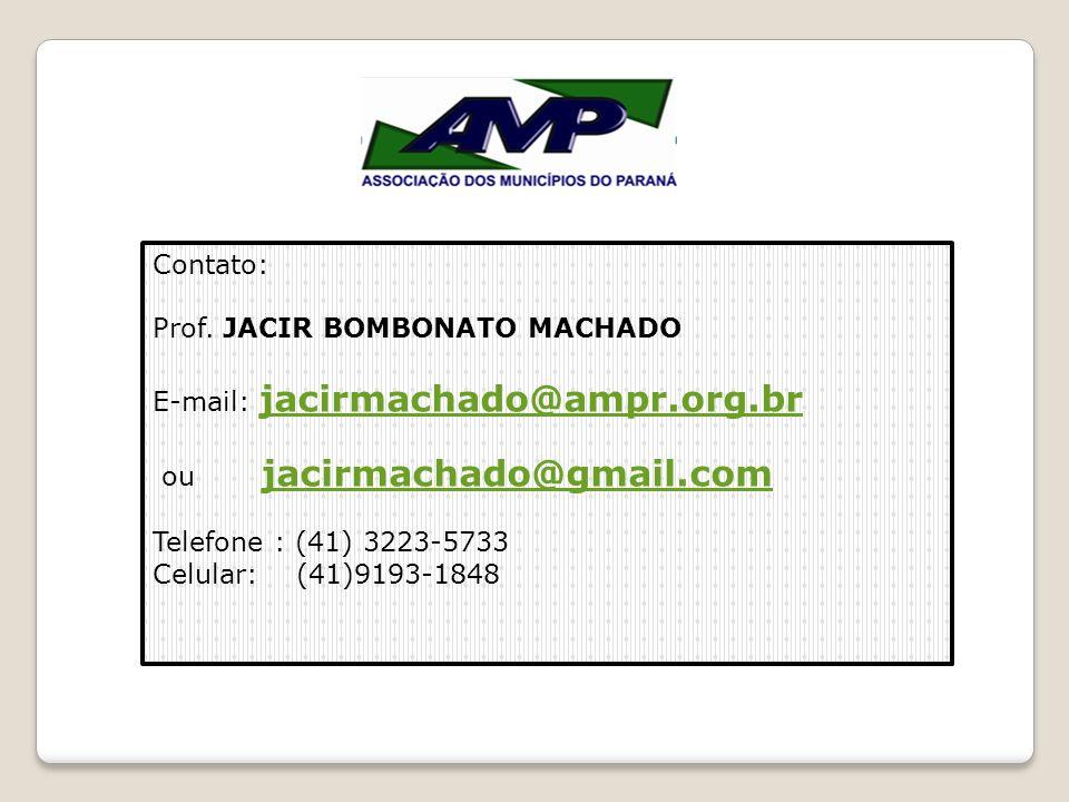 Contato: Prof. JACIR BOMBONATO MACHADO E-mail: jacirmachado@ampr.org.br jacirmachado@ampr.org.br ou jacirmachado@gmail.com jacirmachado@gmail.com Tele