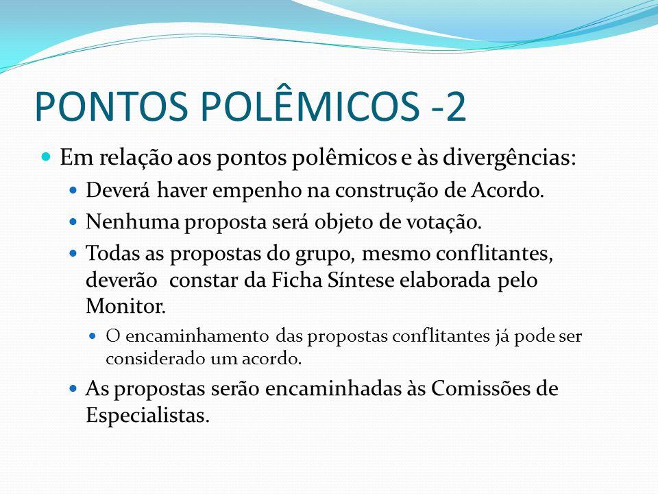 PONTOS POLÊMICOS -2 Em relação aos pontos polêmicos e às divergências: Deverá haver empenho na construção de Acordo. Nenhuma proposta será objeto de v