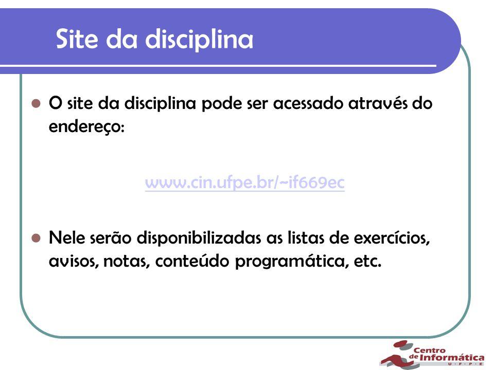 Site da disciplina O site da disciplina pode ser acessado através do endereço: www.cin.ufpe.br/~if669ec Nele serão disponibilizadas as listas de exercícios, avisos, notas, conteúdo programática, etc.