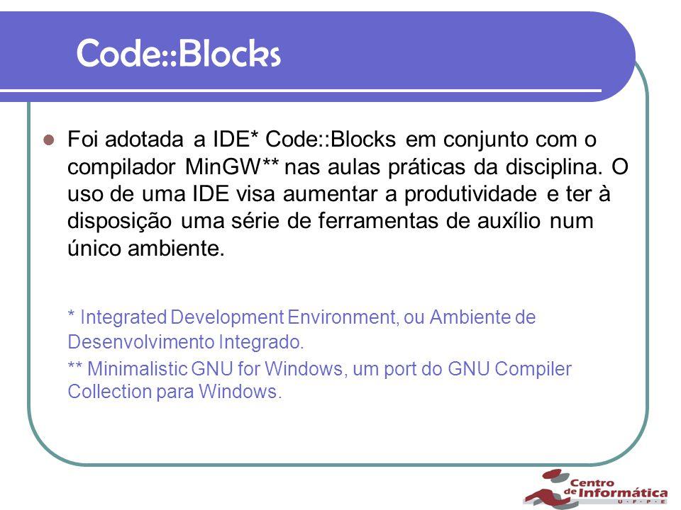 Code::Blocks Foi adotada a IDE* Code::Blocks em conjunto com o compilador MinGW** nas aulas práticas da disciplina.