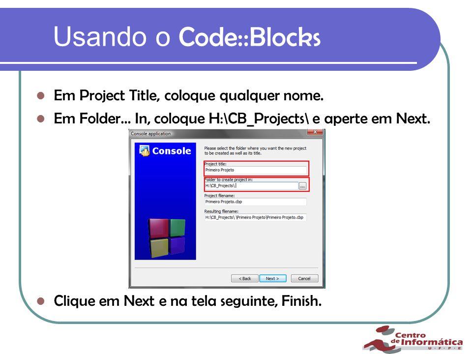 Usando o Code::Blocks Em Project Title, coloque qualquer nome.