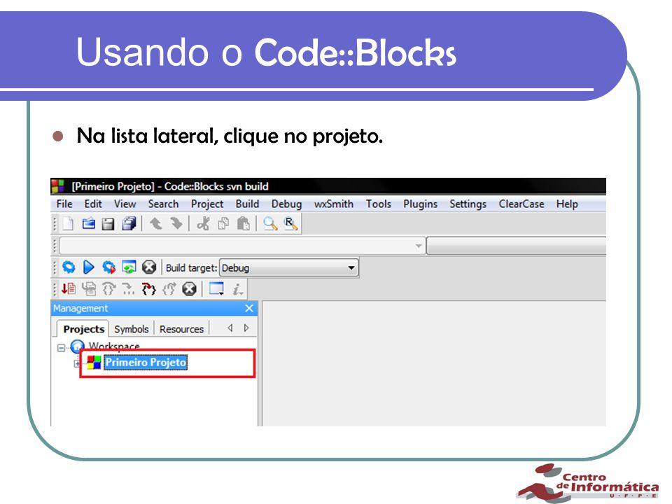Usando o Code::Blocks Na lista lateral, clique no projeto.