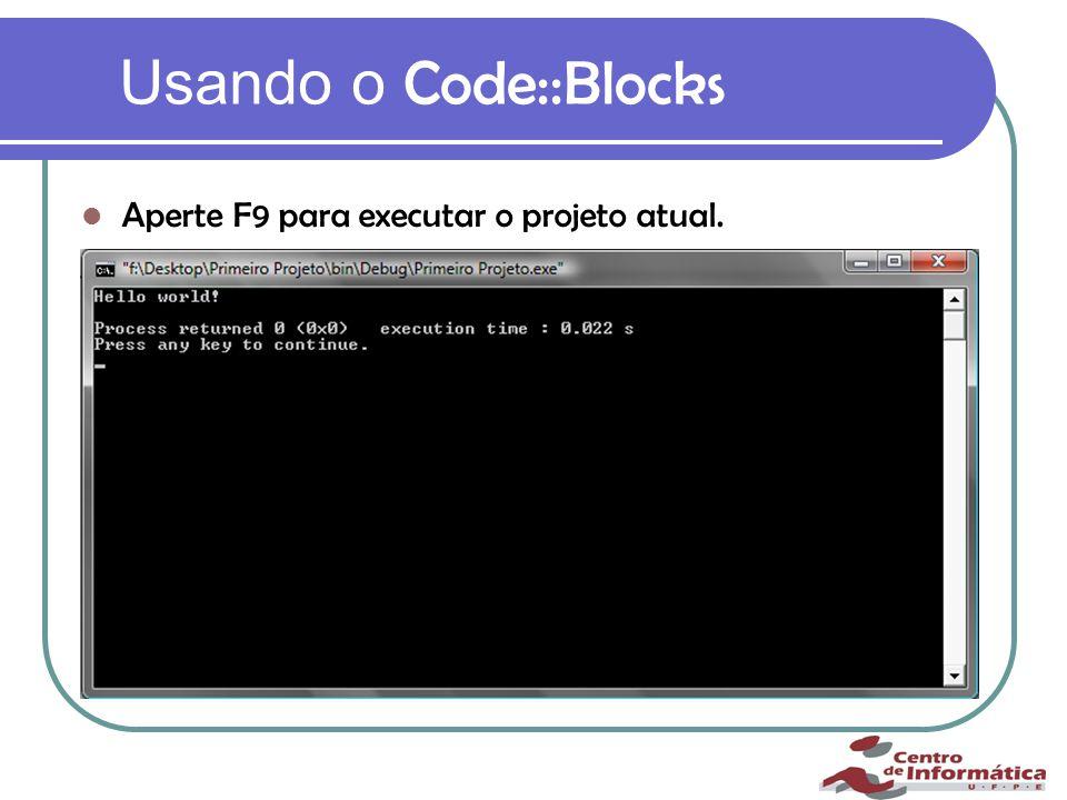 Usando o Code::Blocks Aperte F9 para executar o projeto atual.