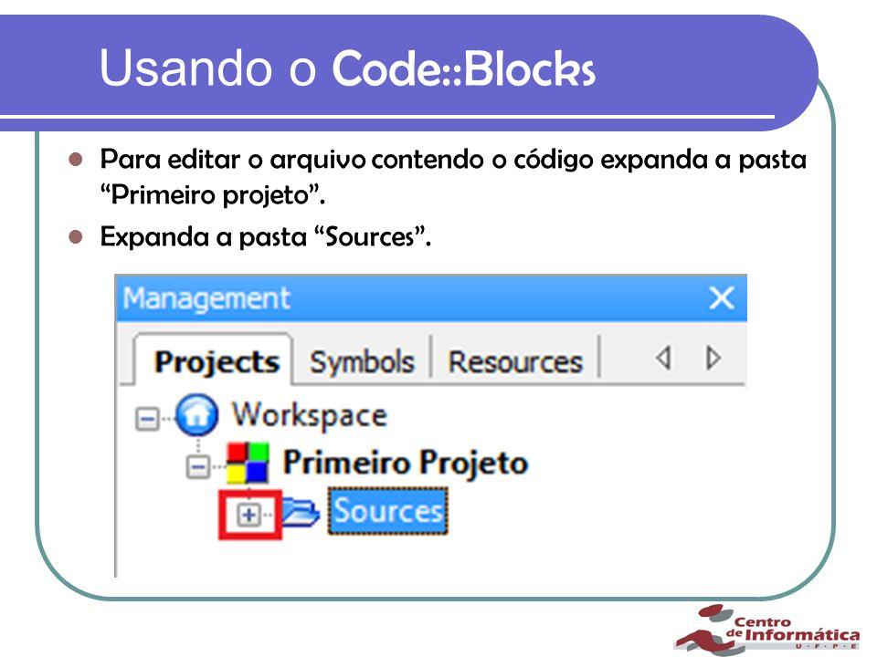 Usando o Code::Blocks Para editar o arquivo contendo o código expanda a pasta Primeiro projeto .