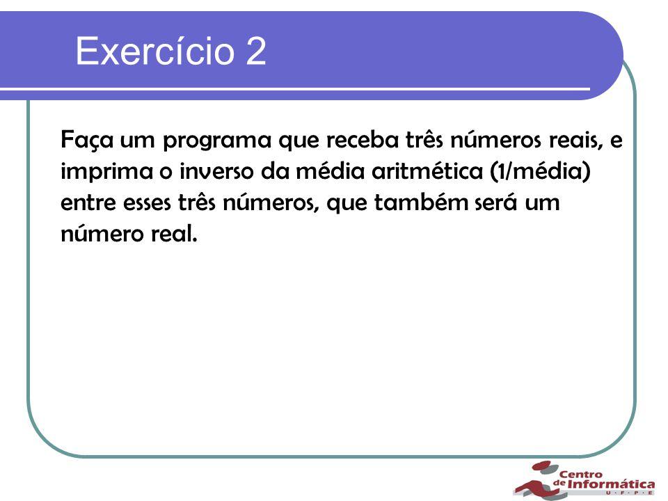 Exercício 2 Faça um programa que receba três números reais, e imprima o inverso da média aritmética (1/média) entre esses três números, que também será um número real.