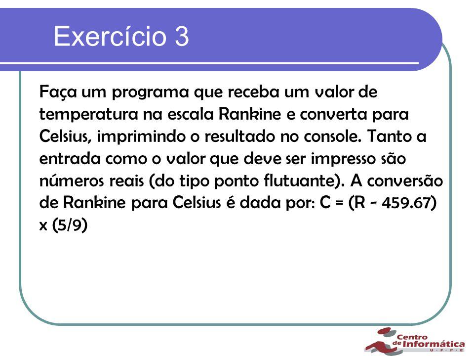 Exercício 3 Faça um programa que receba um valor de temperatura na escala Rankine e converta para Celsius, imprimindo o resultado no console.